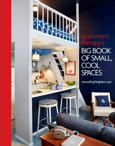 Apartment Therapy: Big Book of Small, Cool Spaces